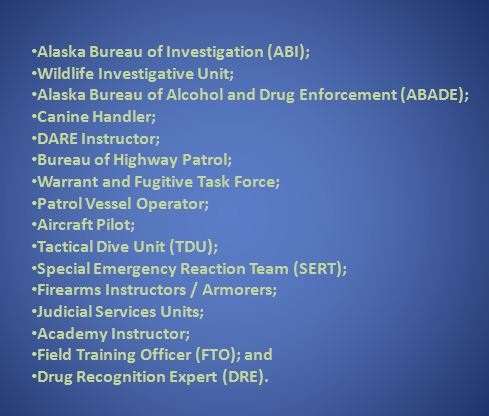 Alaska State Troopers Special assignments and duties include the following.